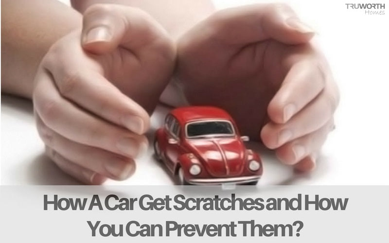 How A Car Get Scratches and How You Can Prevent Them?