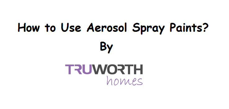 How to Use Aerosol Spray Paints?