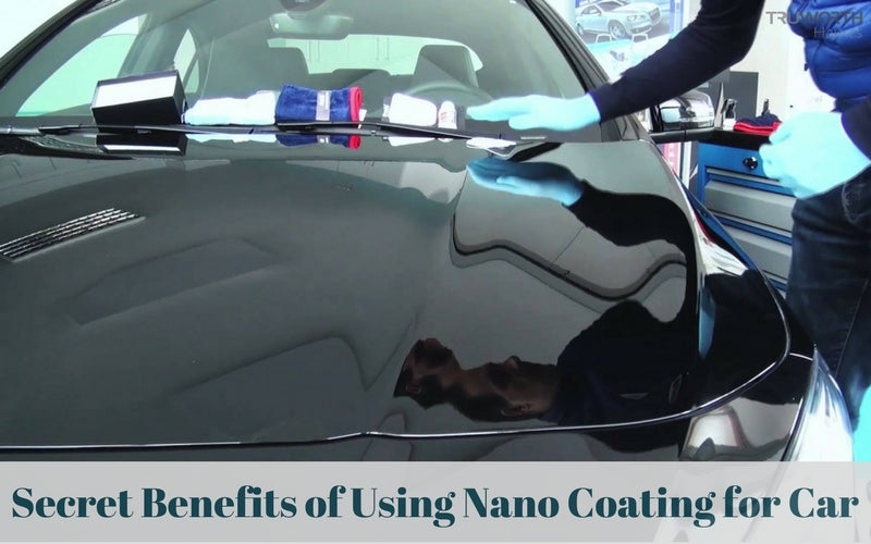 Secret Benefits of Using Nano Coating for Car