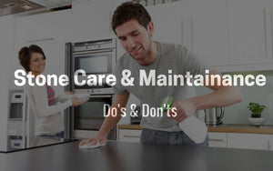 Stone Care and Maintenance Tips: Do's and Don'ts
