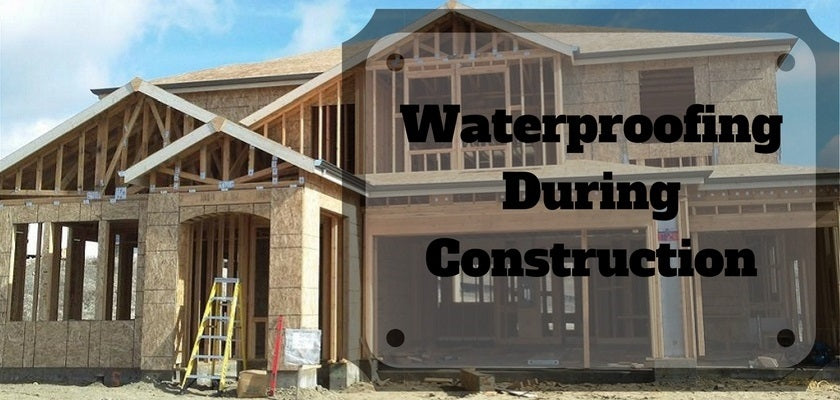 Waterproofing During Construction: Tips and Tricks