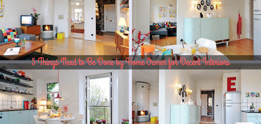 5 Things Need to Be Done by Home Owner for Decent Interiors