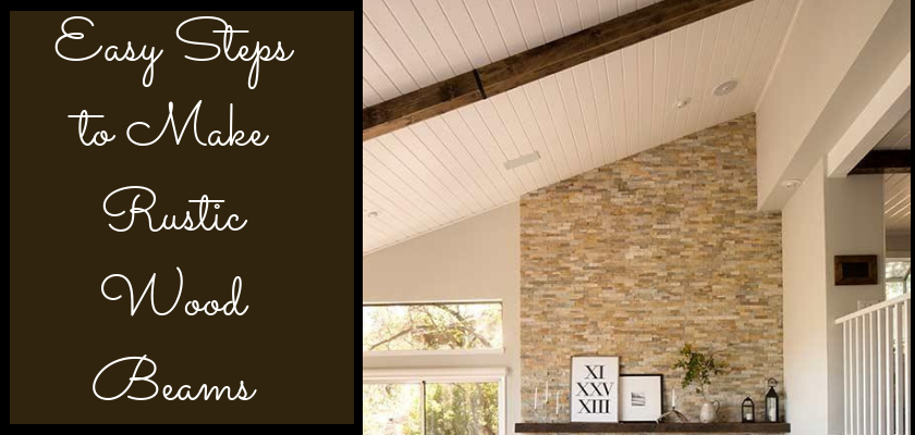 DIY Easy Steps to Make Rustic Wood Beams