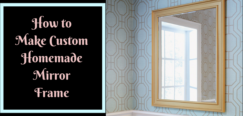 How to Make Custom Homemade Mirror Frame