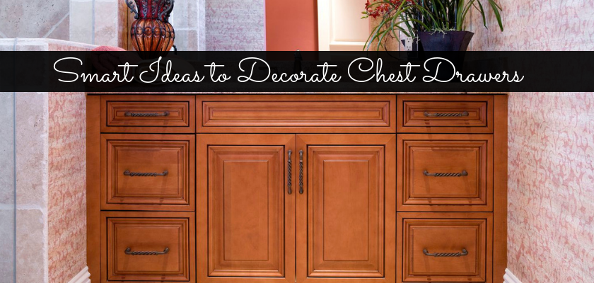 Smart Ideas to Decorate Chest Drawers