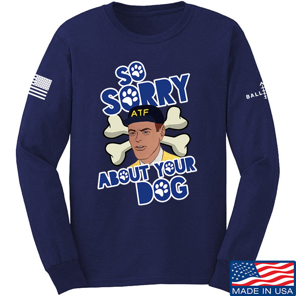 9mmsmg Sorry About Your Dog Long Sleeve T-Shirt Long Sleeve Small / Navy by Ballistic Ink - Made in America USA