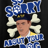 9mmsmg Sorry About Your Dog T-Shirt T-Shirts [variant_title] by Ballistic Ink - Made in America USA