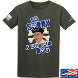 9mmsmg Sorry About Your Dog T-Shirt T-Shirts Small / Military Green by Ballistic Ink - Made in America USA