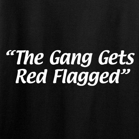 Ladies The Gang Gets Red Flagged T-Shirt