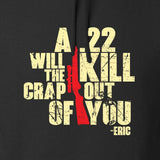 IV8888 A .22 Will Kill the Crap out of You Hoodie Hoodies [variant_title] by Ballistic Ink - Made in America USA