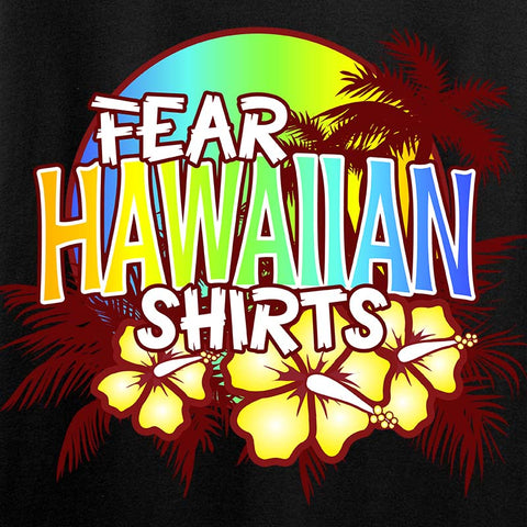 Fear Hawaiian Shirts T-Shirt