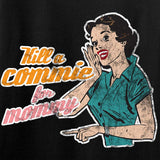 Kill A Commie For Mommy T-Shirt [MAC]