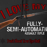 I Love my Fully-Semi-Automatic Assault Rifle Hoodie