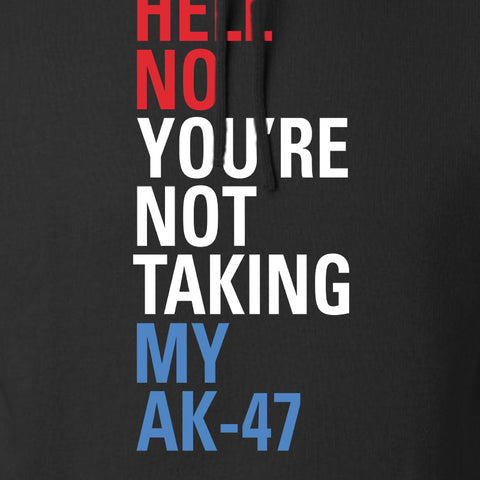Mrgunsngear Hell No You're Not Taking My AK-47 Hoodie Hoodies [variant_title] by Ballistic Ink - Made in America USA