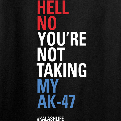 Mrgunsngear Hell No You're Not Taking My AK-47 Long Sleeve T-Shirt Long Sleeve [variant_title] by Ballistic Ink - Made in America USA