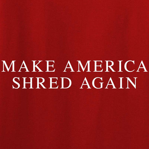 Make America Shred Again T-Shirt