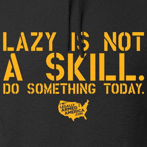 Lazy Is Not A Skill Hoodie