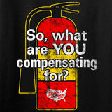 Ladies So, What Are YOU Compensating For? T-Shirt