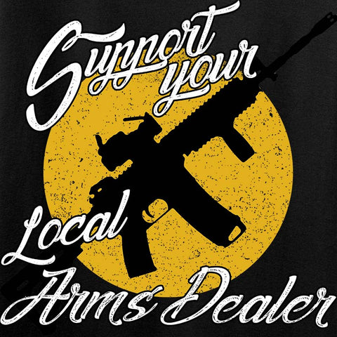Support Your Local Arms Dealer T-Shirt [MAC]