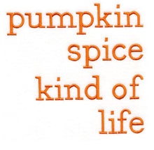 Load image into Gallery viewer, Pumpkin Spice Kind Of Life