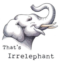 Load image into Gallery viewer, That's Irrelephant