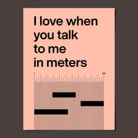 I love when you talk to me in meters