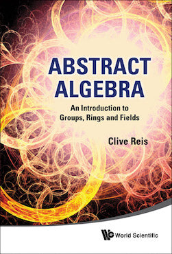 Abstract Algebra (An Introduction to Groups, Rings and Fields)