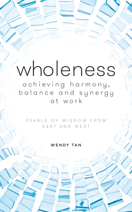 Wholeness: Achieving Harmony, Balance & Synergy at Work - Localbooks.sg