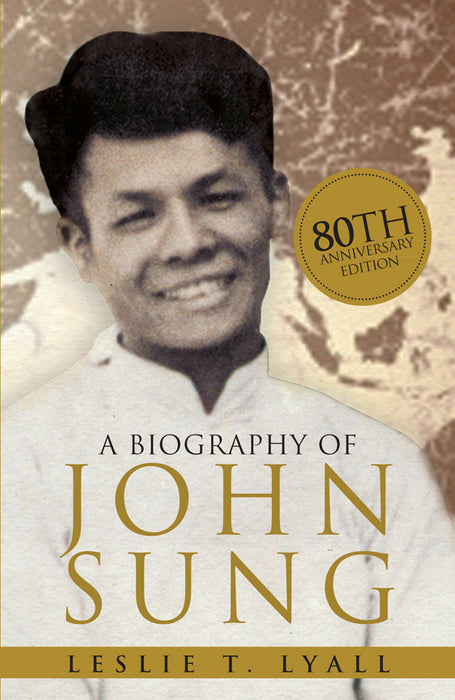 A Biography of John Sung (80th Annivesary Edition)