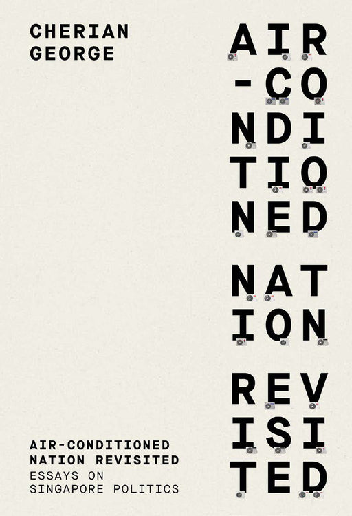 Air-Conditioned Nation Revisited: Essays on Singapore Politics