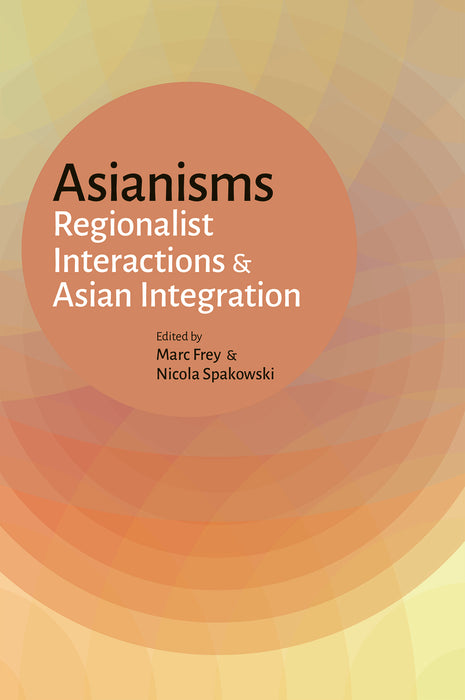 Asianisms: Regionalist Interactions & Asian Integration