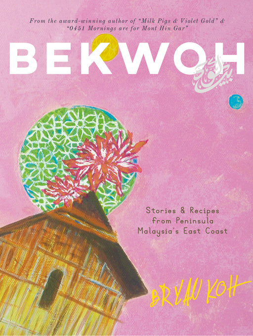 BEKWOH: Stories & Recipes from Peninsula Malaysia's East Coast