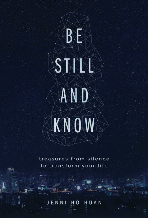 Be Still And Know: Treasures From Silence to Transform Your Life