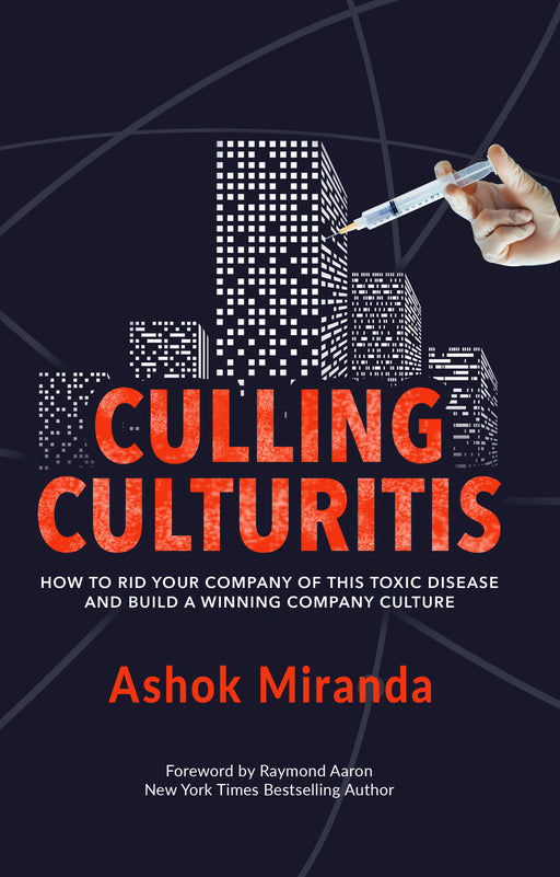 Culling Culturitis: How To Rid Your Company of This Toxic Disease and Build a Winning Culture