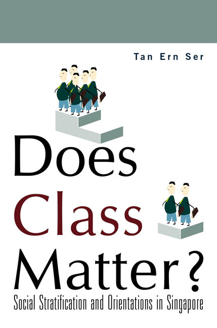 Does Class Matter? Social Stratification and Orientations in Singapore
