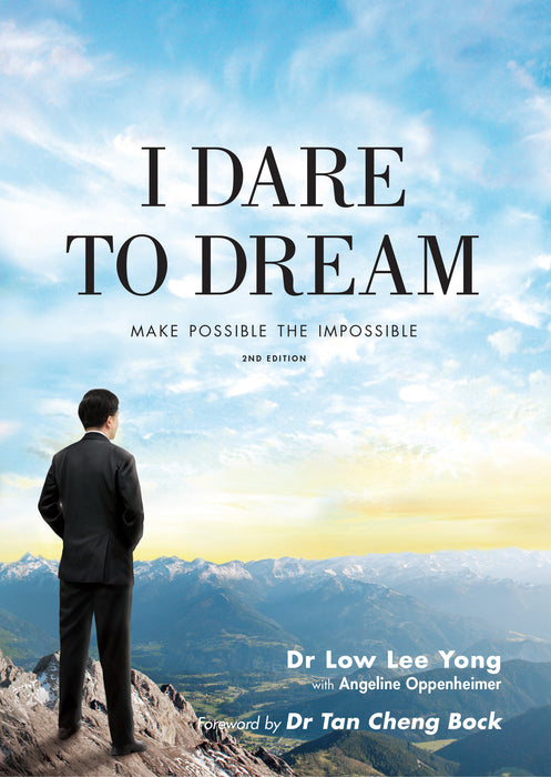 I Dare To Dream: Make Possible the Impossible by Dr Low Lee Yong
