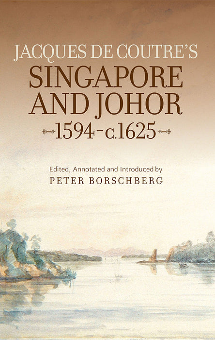 Jacques de Coutre's Singapore and Johor 1594-c. 1625