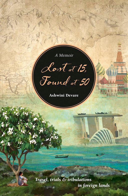 Lost at 15, Found at 50: Travel, trials & tribulations in foreign lands