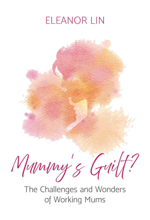Mummy's Guilt? The Challenges and Wonders of Working Mums