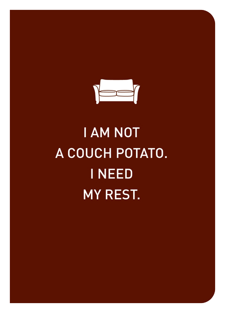 I Am Not A Couch Potato. I Need My Rest.