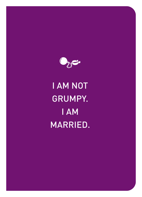 I Am Not Grumpy. I Am Married.