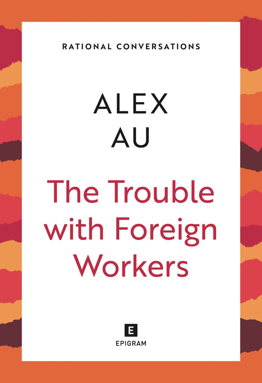 Rational Conversations: The Trouble with Foreign Workers (Preorder)
