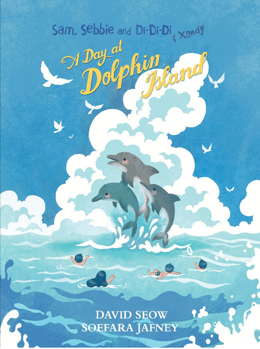 Sam, Sebbie and Di-Di-Di and Xandy: A Day At Dolphin Island - Localbooks.sg