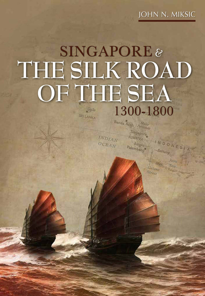 Singapore and the Silk Road of the Sea, 1300-1800