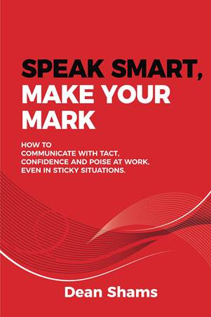 Speak Smart, Make Your Mark: How to Communicate with Tact, Confidence and Poise at Work, Even in Sticky Situations.