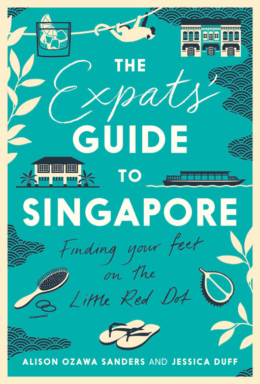 The Expats' Guide to Singapore: Finding Your Feet on the Little Red Dot