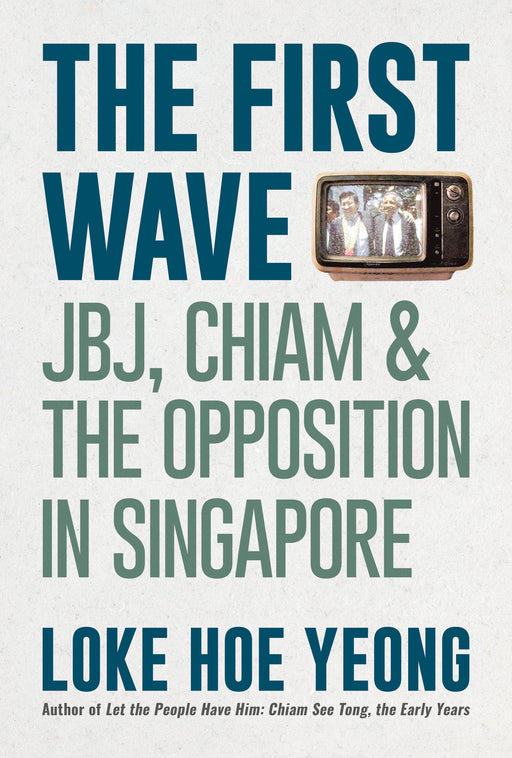 The First Wave: JBJ, Chiam & the Singapore Opposition in Singapore
