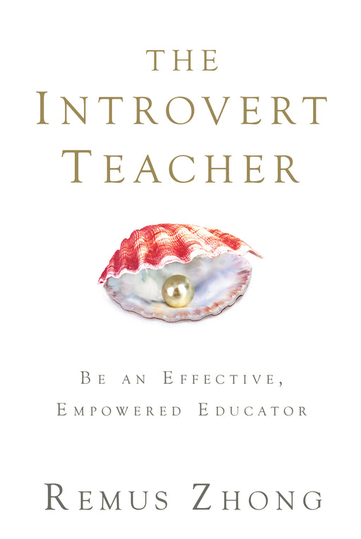 The Introvert Teacher: Be an Effective, Empowered Educator