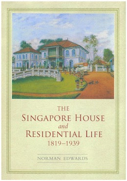 The Singapore House and Residential Life 1819-1939