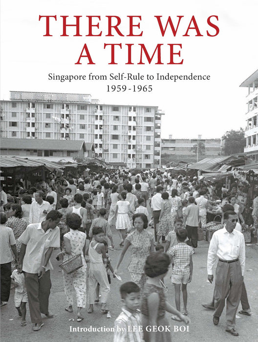 There Was A Time: Singapore from Self-Rule to Independence 1959-1965
